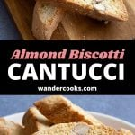 """Two images of cantucci with text overlay that reads """"Almond Biscotti Cantucci Wandercooks.com""""."""